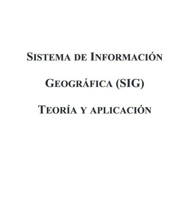 Sistema de Información Geográfica (SIG). Teoría y Aplicación