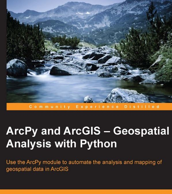 ArcPy and ArcGIS – Geoespatial Analysis with Python