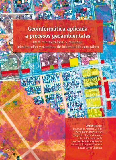 Geoinformatica aplicada a procesos geoambientales en el contesxto local y regional. Teledetección y SIG