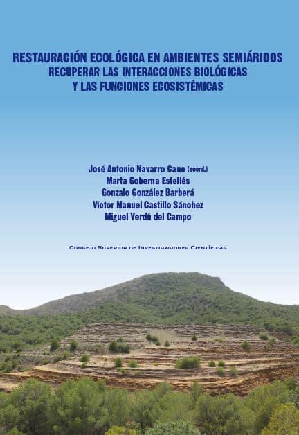 Restauración ecológica en ambientes semiáridos -Recuperar las interacciones biológicas y las funciones ecosistémicas