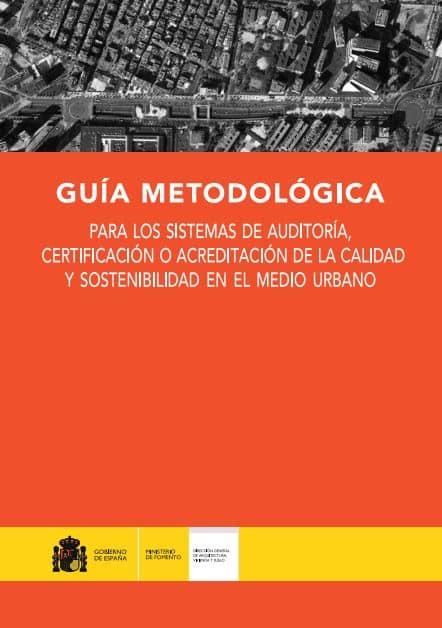 Guía metodológica para los sistemas de auditoría, certificación o acreditación de la calidad y sostenibilidad en el medio urbano