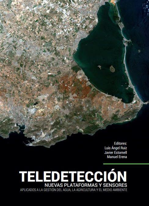 Teledetección. Nuevas plataformas y sensores aplicados a la gestión del agua, la agricultura y el medio ambiente