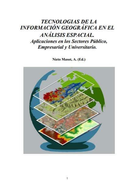 Tecnologías de la Información Geográfica en el Análisis Espacial – Aplicaciones en los Sectores Público, Empresarial y Universitario