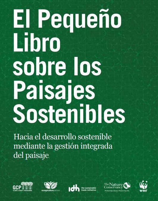 El Pequeño Libro sobre los Paisajes Sostenibles- Hacia el desarrollo sostenible mediante la gestión integrada del paisaje