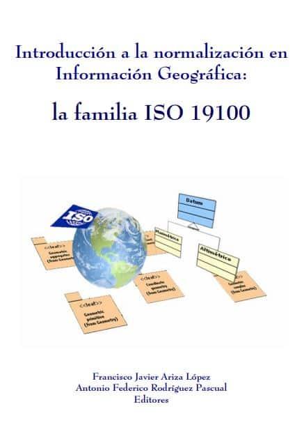 Introducción a la normalización en Información Geográfica- la familia ISO 19100
