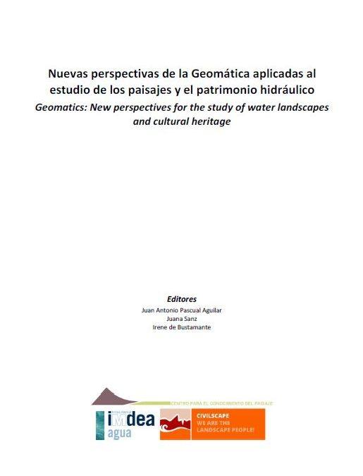 Nuevas perspectivas de la Geomática aplicada al estudio de los paisajes y el patrimonio hidráulico