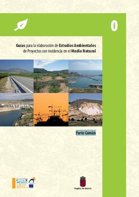 Guias para la elaboración de Estudios Ambientales de Proyectos con incidencia en el Medio Natural – Parte Común