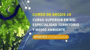 Curso de ARCGIS 10: Curso superior en SIG. Especialidad territorio y medio ambiente