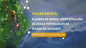 Curso ArcGIS: Álgebra de Mapas: Identificación de zonas potenciales de riesgo de incendio