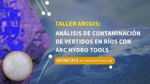 Curso ArcGIS: Análisis de contaminación de vertidos en ríos con Arc Hydro Tools