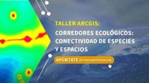 Curso ArcGIS: Corredores Ecológicos: Conectividad de especies y espacios