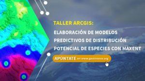 Curso ArcGIS: Elaboración de modelos predictivos de distribución potencial de especies con MAXENT