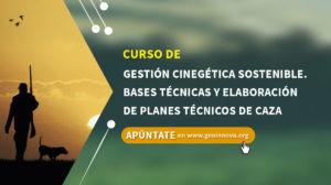 Curso de Gestión Cinegética Sostenible. Bases Técnicas y Elaboración de Planes Técnicos de Caza