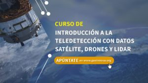 Curso de Introducción a la Teledetección con datos satélite, drones y lidar