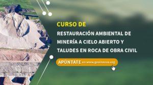 Curso de Restauración ambiental de minería a cielo abierto y taludes en roca de obra civil