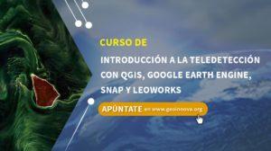 Curso de introducción a la teledetección con QGIS, Google Earth Engine, SNAP y LEOWorks