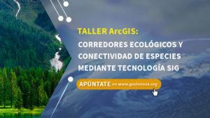 Taller ArcGIS: Corredores ecológicos y conectividad de especies mediante tecnología SIG