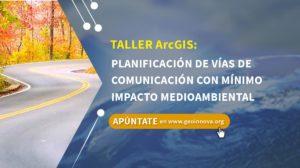 Taller ArcGIS: Planificación de vías de comunicación con mínimo impacto medioambiental