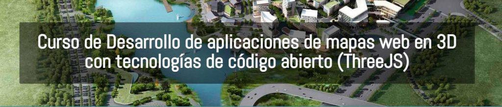 Curso de Desarrollo de aplicaciones de mapas web en 3D con tecnologías de código abierto (ThreeJS)