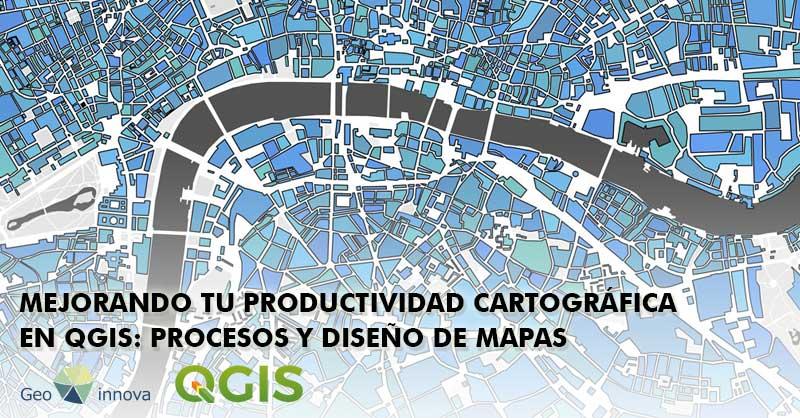 Webinar Gratuito: Mejorando tu productividad cartográfica en QGIS: Procesos y diseño de mapas
