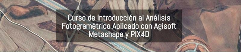 Curso de Introducción al Análisis Fotogramétrico Aplicado con Agisoft Metashape y PIX4D